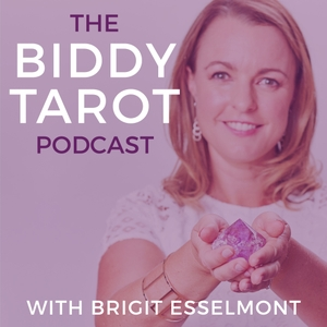 The Biddy Tarot Podcast: Tarot | Intuition | Empowerment by Brigit Esselmont: Founder of Biddy Tarot, Tarot Teacher & Mentor, and Intui