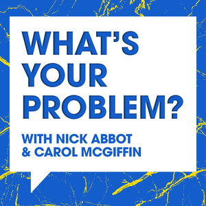 What's Your Problem With Nick Abbot and Carol McGiffin by Global