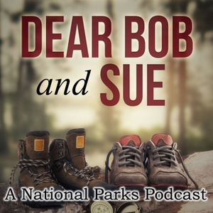 Dear Bob and Sue: A National Parks Podcast by Matt and Karen Smith