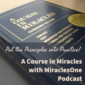 A Course in Miracles with MiraclesOne - Putting the Principles into Practice by MiraclesOne