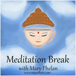 Meditation Break with Mary Phelan by Mary Phelan