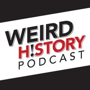 The Weird History Podcast by Joe Streckert