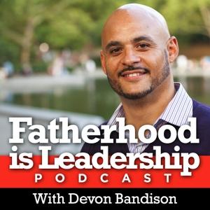 Fatherhood is Leadership by Devon Bandison
