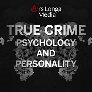 True Crime Psychology and Personality: Narcissism, Psychopathy, and the Minds of Dangerous Criminals by Ars Longa Media