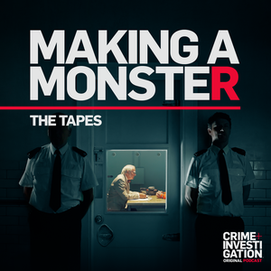 Making a Monster: The Tapes by Crime+Investigation