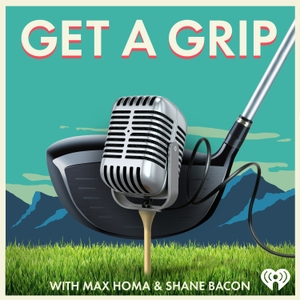 Get a Grip with Max Homa & Shane Bacon by iHeartRadio