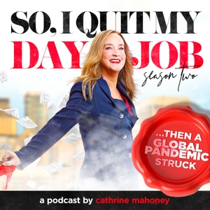 So, I Quit My Day Job by Cathrine Mahoney