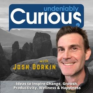 The Undeniably Curious Podcast with Josh Dorkin by Josh Dorkin