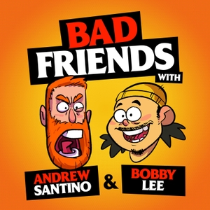 Bad Friends by Andrew Santino, Bobby Lee