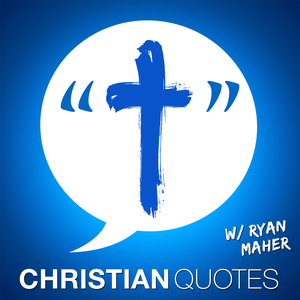 Christian Quotes | Encouragement for Christians by Ryan Maher