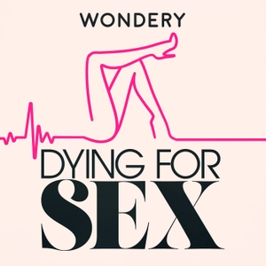 Dying For Sex by Wondery