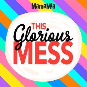 This Glorious Mess by Mamamia Podcasts