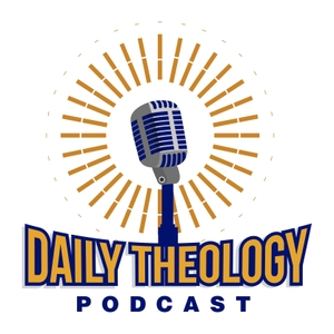 Daily Theology Podcast by Daily Theology