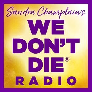 WE DON'T DIE® Radio Show with host Sandra Champlain by Sandra Champlain