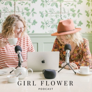 Girl Flower Podcast by Jessica Naish & Victoria Vaught