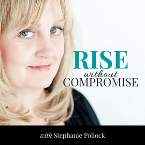 Rise without Compromise by Stephanie Pollock:  Leadership Coach, Speaker, Writer