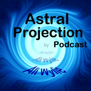 Astral Projection Podcast by Ali Wylie
