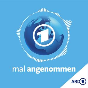 Der tagesschau Zukunfts-Podcast: mal angenommen by ARD-aktuell