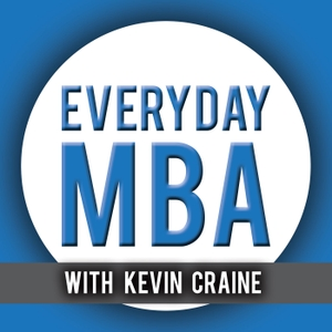 Everyday MBA – Success Tips You Won't Learn in Business School by Host, Kevin Craine