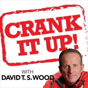 Crank It Up! with David T.S. Wood by David T.S. Wood : Best Selling Author, Wealth Expert, Entrepreneur, Adventurer, Master Trainer, Father & Philanthropist.
