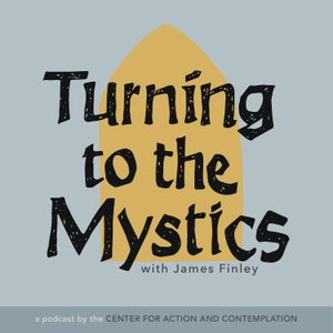 Turning to The Mystics with James Finley by Center for Action and Contemplation