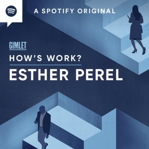 How's Work? with Esther Perel by Esther Perel Global Media & Gimlet