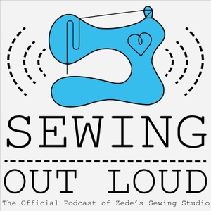 Sewing Out Loud by Zede's Sewing Studio