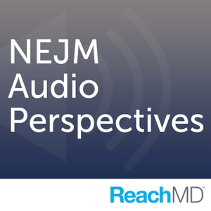 NEJM Audio Perspectives by ReachMD