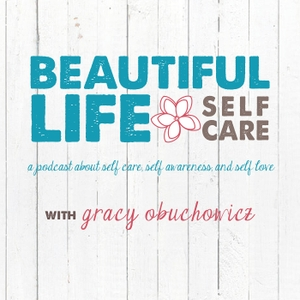 Self Care With Gracy by Gracy Obuchowicz