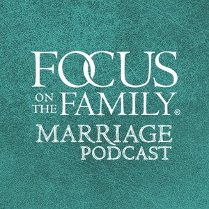 Focus on the Family Marriage Podcast by Focus on the Family