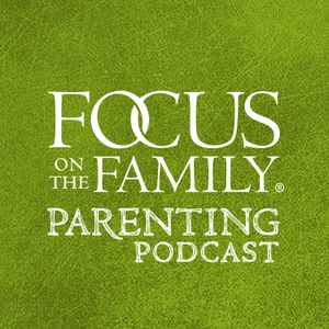 Focus on the Family Parenting Podcast by Focus on the Family