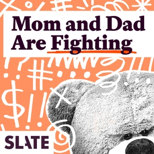 Mom and Dad Are Fighting | Slate's parenting show by Slate Podcasts
