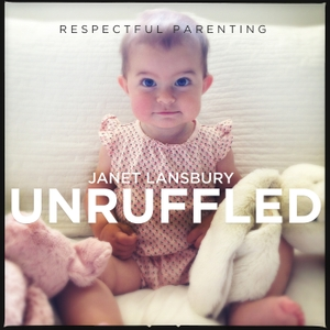 Respectful Parenting: Janet Lansbury Unruffled by JLML Press