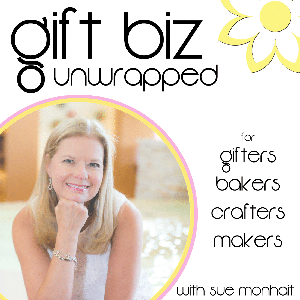 Gift Biz Unwrapped | Women Entrepreneurs | Bakers, Crafters, Makers | StartUp by Sue Monhait