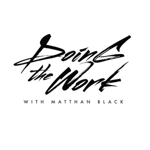 Doing the Work with Matthan Black by Matthan Black