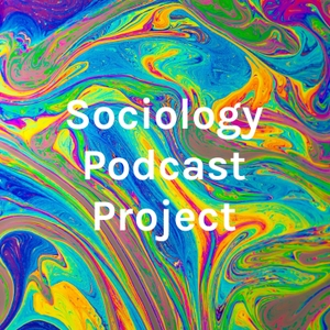 Sociology Podcast Project by Bailey Morgan