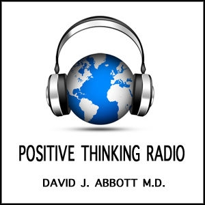Positive Thinking Radio by David J. Abbott M.D.