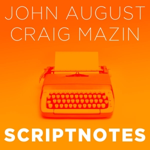 Scriptnotes Podcast by John August and Craig Mazin