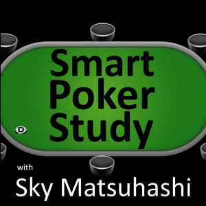 Smart Poker Study Podcast by Sky Matsuhashi: SmartPokerStudy.com | Poker Pro and Coach
