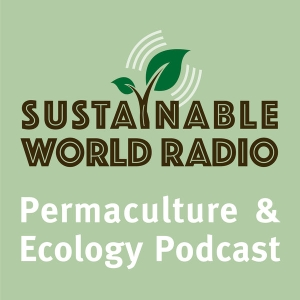 Sustainable World Radio- Ecology and Permaculture Podcast by Jill Cloutier