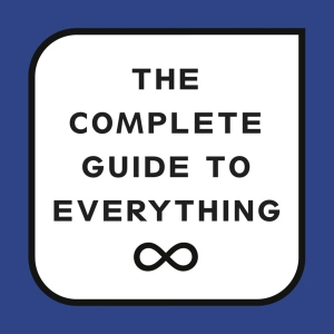 The Complete Guide to Everything by Tim Daniels and Tom Reynolds