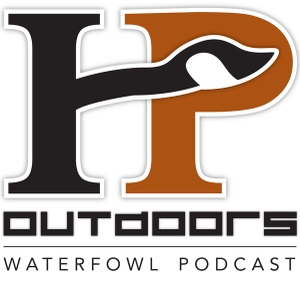 The HP Outdoors Waterfowl Podcast by HP Outdoors: Waterfowl/Waterfowl Hunting/Duck Hunting/Goose Hunting