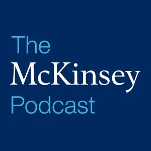 The McKinsey Podcast by McKinsey & Company