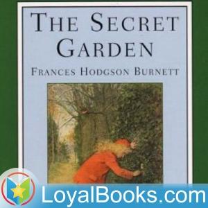 The Secret Garden by Frances Hodgson Burnett by Loyal Books