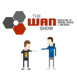 The WAN Show Podcast by Linus Tech Tips