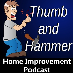 Thumb and Hammer Home Improvement Podcast by thumbandhammer.com