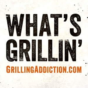 What's Grillin' by GrillingAddiction.com