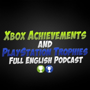 Xbox Achievements & PlayStation Trophies' Full English Podcast by XBA & PST